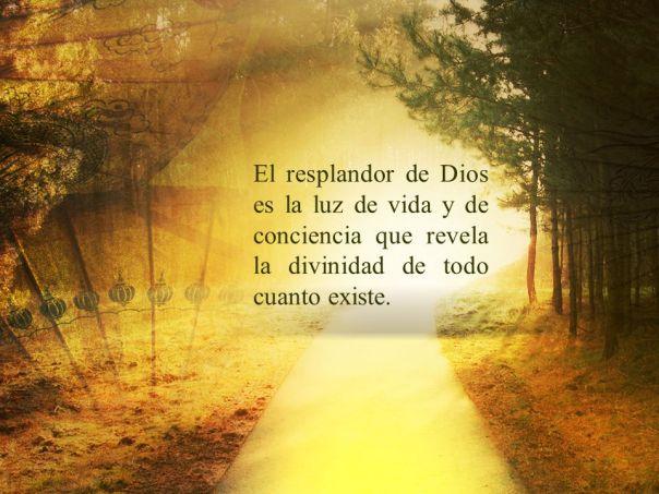El resplandor de Dios es la luz de vida y de conciencia que revela la divinidad